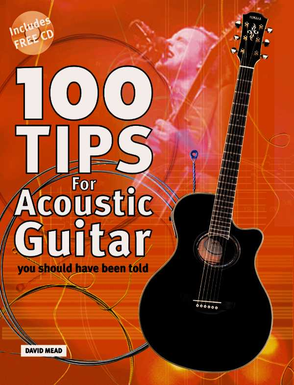 100 Tips for Acoustic Guitar You Should Have Been Told By Mead, David
